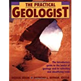 The Practical Geologist: The Introductory Guide to the Basics of Geology and to Collecting and Identifying Rocks ~ Dougal Dixon