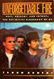img - for Unforgettable Fire: Past, Present, and Future--The Definitive Biography of U2 book / textbook / text book