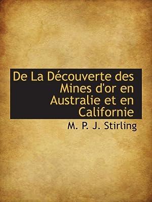 De La Découverte des Mines d'or en Australie et en Californie par M. P. J. Stirling