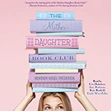 The Mother-Daughter Book Club: Mother-Daughter Book Club Series (       UNABRIDGED) by Heather Vogel Frederick Narrated by Cris Dukehart, Amy Rubinate, Kate Rudd, Emily Woo Zeller