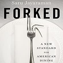 Forked: A New Standard for American Dining Audiobook by Saru Jayaraman Narrated by Soneela Nankani