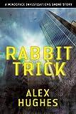 Rabbit Trick: A Mindspace Investigations Short Story
