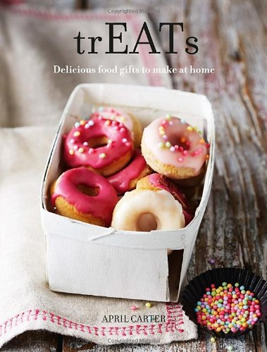 trEATs: Delicious Food Gifts to Make at Home, Carter, April