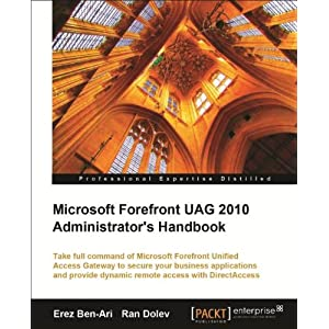 Microsoft Forefront UAG 2010 Administrator&#39;s Handbook