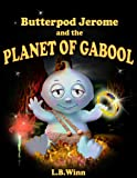Butterpod Jerome and the Planet of Gabool