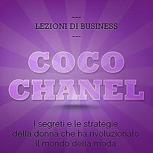 Coco Chanel: I segreti e le strategie della donna che ha rivoluzionato il mondo della moda (Lezioni di business) Audiobook