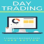 Day Trading: A Complete Beginner's Guide | Luke Sutton
