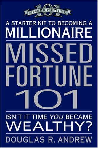 Missed Fortune 101 : A Starter Kit To Becoming A Millionaire, DOUGLAS R. ANDREW