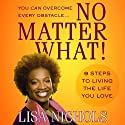 No Matter What!: 9 Steps to Living the Life You Love (       UNABRIDGED) by Lisa Nichols Narrated by Lisa Nichols