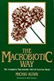 The Macrobiotic Way: The Complete Macrobiotic Diet and Exercise Book (089529222X) by Kushi, Michio