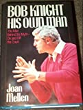 Bob Knight: His Own Man (1556111002) by Mellen, Joan