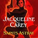 Saints Astray: Santa Olivia, Book 2 (       UNABRIDGED) by Jacqueline Carey Narrated by Susan Ericksen