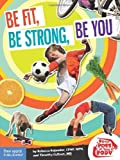Be Fit, Be Strong, Be You (Be The Boss Of Your Body?) by Kajander C.P.N.P. M.P.H., Rebecca, Culbert M.D., Timothy (2010) Paperback