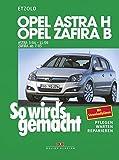Opel Astra H 3/04-11/09, Opel Zafira B 7/05-11/10: So wird's gemacht - Band 135