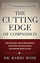 The Cutting Edge Of Compassion: How Physicians, Health Professionals, And Patients Can Build Healing Relationships Based On Trust