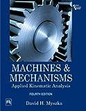 Machines & Mechanisms: Applied Kinematic Analysis