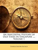img - for An Anecdotal History of Old Times in Singapore ..., Volume 1 book / textbook / text book