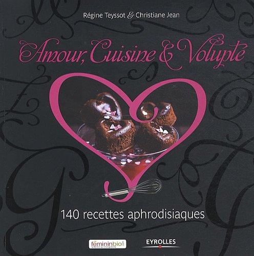 Livre de recettes aphrodisiaques: Amour, cuisine & volupté