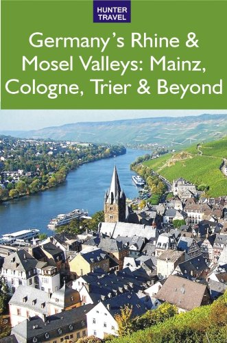 Germany's Rhine & Mosel Valleys: Mainz, Cologne, Bonn, Trier & Beyond PDF