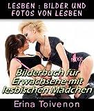 Lesben : Bilder und Fotos von Lesben Bilderbuch f�r Erwachsene mit lesbischen M�dchen (Bilder Erotik 2)