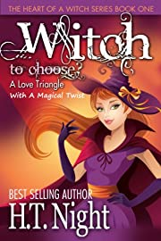 Witch to Choose: A Love Triangle With a Magical Twist (Heart of a Witch Series: Book 1)