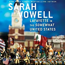 Lafayette in the Somewhat United States (       UNABRIDGED) by Sarah Vowell Narrated by  TBA
