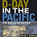 D-Day in the Pacific: The Battle of Saipan (       UNABRIDGED) by Harold J. Goldberg Narrated by Gary D. MacFadden