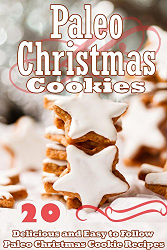Paleo Christmas Cookies: 20 Delicious and Easy to Follow Paleo Christmas Cookie Recipes by Susan Reynolds