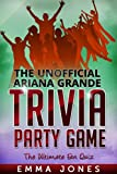 The Unofficial Ariana Grande Trivia Party Game:The Ultimate Fan Quiz