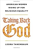 img - for By Leora Tanenbaum Taking Back God: American Women Rising Up for Religious Equality (First Edition) book / textbook / text book