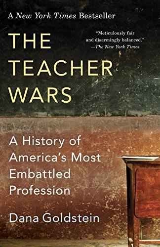 The Teacher Wars: A History of America's Most Embattled Profession, by Dana Goldstein