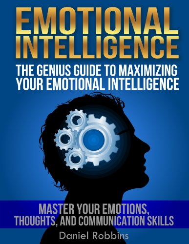 EMOTIONAL INTELLIGENCE (HUMAN BEHAVIOR): The Genius Guide To Maximizing Your Emotional Intelligence: Master Your Emotions, Thoughts, and Communication ... (Emotional Intelligence Books Book 1) PDF