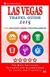 Las Vegas Travel Guide 2015: Shops, Restaurants, Casinos, Attractions & Nightlife in Las Vegas, Nevada (City Travel Guide 2015)
