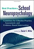 Best Practices in School Neuropsychology: Guidelines for Effective Practice, Assessment, and Evidence-Based Intervention