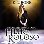 Heir to Koloso: Rise of the Temple Gods, Book 2 | K. L. Bone