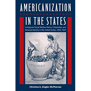 Americanization in the states : immigrant social welfare policy, citizenship, & national identity in the United States, 1908-1929