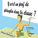 Y a-t-il un prof de philosophie dans la classe ? Speech by Patrick Fontaine Narrated by Patrick Fontaine