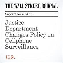 Justice Department Changes Policy on Cellphone Surveillance (       UNABRIDGED) by Devlin Barrett Narrated by Alexander Quincy