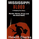 Mississippi Blood, Murder, Money, Drugs and the Dixie Mafia, a Gripping True Story(autographed Copy) ~ hewitt clarke