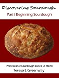 Discovering Sourdough Part I Beginning Sourdough: Professional Sourdough Baked At Home
