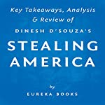 Stealing America: What My Experience with Criminal Gangs Taught Me About Obama, Hillary, and the Democratic Party, by Dinesh D'Souza: Key Takeaways, Analysis & Review |  Eureka Books