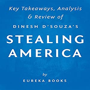 Stealing America: What My Experience with Criminal Gangs Taught Me About Obama, Hillary, and the Democratic Party, by Dinesh D'Souza Audiobook