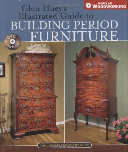 Glen Huey's Illustrated Guide to Building Period Furniture: The Ultimate Step-by-Step Guide (Popular Woodworking) - Popular Woodworking Books - 1558707700 - ISBN:1558707700