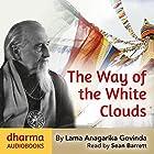The Way of the White Clouds Hörbuch von Lama Anagarika Govinda Gesprochen von: Sean Barrett