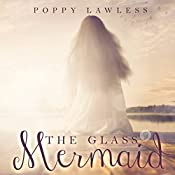 The Glass Mermaid: A Falling in Deep Collection Novella | Poppy Lawless
