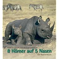8 Hörner auf 5 Nasen. Ein Nashornbuch