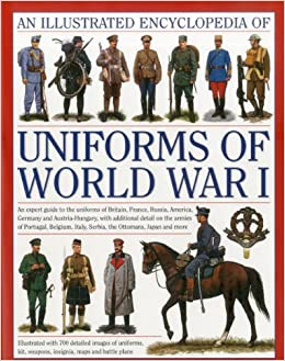 the illustrated encyclopedia of uniforms of world war i