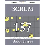 Scrum 157 Success Secrets: 157 Most Asked Questions On Scrum - What You Need To Know