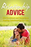 Relationship Advice: How to Attract and Experience Healthy Relationships for Life (Relationship Help)