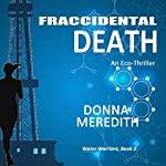 Fraccidental Death: An Eco-Thriller: Water Warriors, Book 2 | Donna Meredith